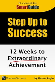 Step Up To Success: 12 Weeks to Extraordinary Achievement ebook by Michael Angier