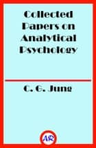 Collected Papers on Analytical Psychology (Illustrated) ebook by C. G. Jung