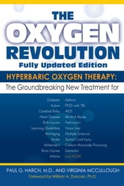 The Oxygen Revolution - Hyperbaric Oxygen Therapy: The New Treatment for Post Traumatic Stress Disorder (PTSD), Traumatic Brain Injury, Stroke, Autism and More ebook by Paul G. Harch, M.D.,Virginia McCullough