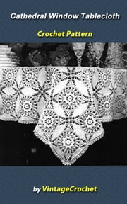 Cathedral Window Tablecloth Crochet Pattern ebook by Vintage Crochet