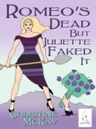 Romeo's Dead But Juliette Faked It ebook by Christine McKay