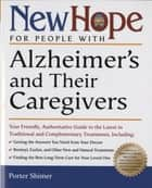 New Hope for People with Alzheimer's and Their Caregivers - Your Friendly, Authoritative Guide to the Latest in Traditional and Complementar y Treatments ebook by Porter Shimer, Juergen H. Bludau, MD