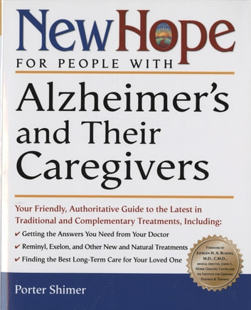 New Hope for People with Alzheimer's and Their Caregivers - Your Friendly, Authoritative Guide to the Latest in Traditional and Complementar y Treatments ebook by Porter Shimer