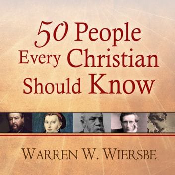 50 People Every Christian Should Know - Learning from Spiritual Giants of the Faith audiobook by Warren W. Wiersbe