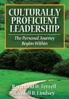 Culturally Proficient Leadership - The Personal Journey Begins Within ebook by Dr. Raymond D. (Dewey) Terrell, Randall B. Lindsey