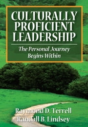 Culturally Proficient Leadership - The Personal Journey Begins Within ebook by Dr. Raymond D. (Dewey) Terrell,Randall B. Lindsey