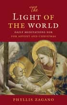 The Light of the World - Daily Meditations for Advent and Christmas ebook by Phyllis Zagano