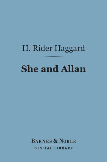 She and Allan (Barnes & Noble Digital Library) ebook by H. Rider Haggard