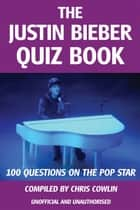 The Justin Bieber Quiz Book eBook by Chris Cowlin