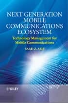 Next Generation Mobile Communications Ecosystem ebook by Saad Z. Asif
