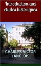 Introduction aux etudes historiques ebook by Charles-Victor Langlois, Charles Seignobos