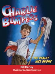 Charlie Bumpers vs. the Really Nice Gnome ebook by Bill Harley,Adam Gustavson