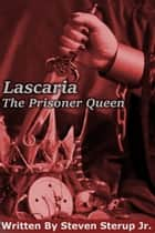 Lascaria: The Prisoner Queen ebook by Steven Sterup Jr