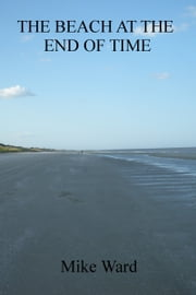 The Beach at the End of Time ebook by Mike Ward