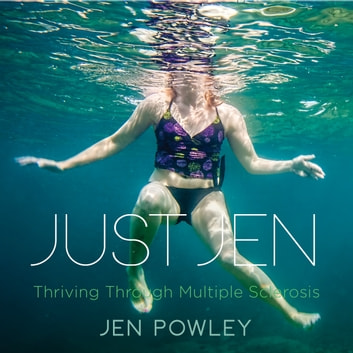 Just Jen - Thriving Through Multiple Sclerosis audiobook by Jen Powley