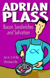 Bacon Sandwiches and Salvation - An A-Z of the Christian Life ebook by Adrian Plass