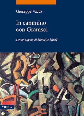 In cammino con Gramsci ebook by Giuseppe Vacca,Marcello Mustè