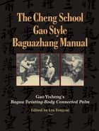 The Cheng School Gao Style Baguazhang Manual ebook by Gao Yisheng,Liu Fengcai,John Groschwitz,Vincent Black