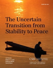 The Uncertain Transition from Stability to Peace ebook by Robert D. Lamb,Kathryn Mixon,Sarah Minot