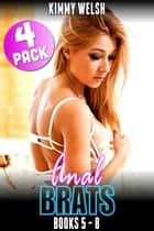 Anal Brats Books 5 – 8 : 4-Pack (First Time Anal Erotica) - Anal Brats Bundle, #2 ebook by Kimmy Welsh