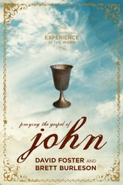 Praying the Gospel of John - An Illuminating Experience in the Word ebook by David Foster,Brett Burleson