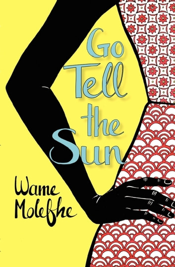 Go Tell The Sun Ebook By Wame Molefhe 9781920590130 Rakuten Kobo