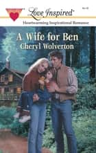 A Wife For Ben (Mills & Boon Love Inspired) ebook by Cheryl Wolverton