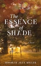The Essence of Shade ebook by Deborah Jean Miller