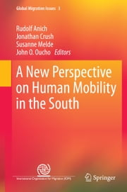 A New Perspective on Human Mobility in the South ebook by Rudolf Anich,Jonathan Crush,Susanne Melde,John O. Oucho