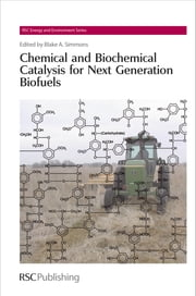 Chemical and Biochemical Catalysis for Next Generation Biofuels ebook by Blake A Simmons,Dominique Loque,Laurie Peter,J Will Medlin,Ferdi Schüth,Charles E Wyman,Tim S. Zhao,Venkatesh Balan,Heinz Frei,Rajat Sapra,Christopher Shaddix,Alexander Katz