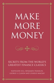 Make more money - Secrets from the world's greatest finance classics ebook by Karen McCreadie,Tim Phillips,Steve Shipside