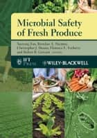 Microbial Safety of Fresh Produce ebook by Xuetong Fan,Brendan A. Niemira,Christopher J. Doona,Florence E. Feeherry,Robert B. Gravani