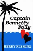 Captain Bennett's Folly ebook by Berry Fleming