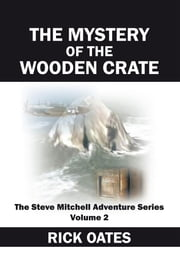 THE MYSTERY OF THE WOODEN CRATE - The Steve Mitchell Adventure Series Volume 2 ebook by RICK OATES