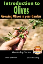 Introduction to Olives: Growing Olives in your Garden ebook by Dueep Jyot Singh