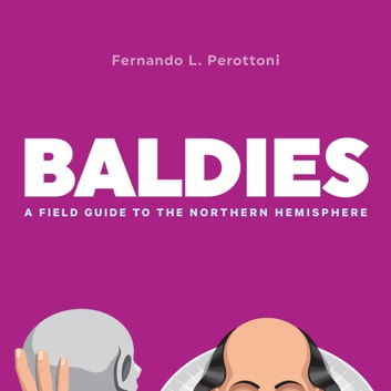 Baldies - A Field Guide to the Northern Hemisphere ebook by Fernando L. Perottoni