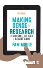 Making Sense of Research in Nursing, Health and Social Care ebook by Professor Pam Moule