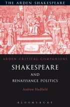 Shakespeare and Renaissance Politics ebook by Andrew Hadfield