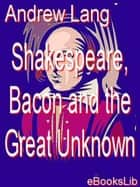 Shakespeare, Bacon and the Great Unknown ebook by Andrew Lang
