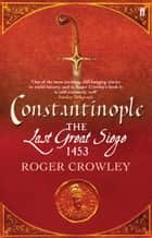 Constantinople - The Last Great Siege, 1453 eBook by Roger Crowley