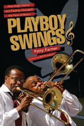 Playboy Swings - How Hugh Hefner and Playboy Changed the Face of Music ebook by Patty Farmer