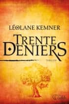 Trente deniers ebook by Léolane Kemner