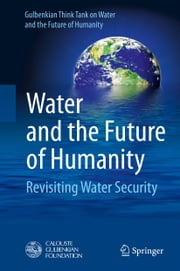 Water and the Future of Humanity - Revisiting Water Security ebook by Gulbenkian Think Tank on Water and the Future of Humanity
