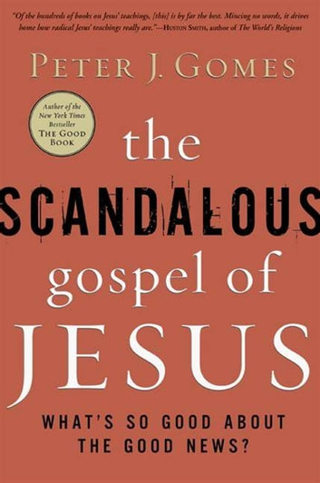The Scandalous Gospel of Jesus - What's So Good About the Good News? ebook by Peter J Gomes