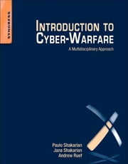 Introduction to Cyber-Warfare - A Multidisciplinary Approach ebook by Paulo Shakarian,Jana Shakarian,Andrew Ruef