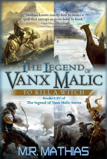 The Legend of Vanx Malic Books I-IV: To Kill a Witch ebook by M. R. Mathias
