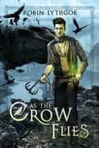 As the Crow Flies ebook by Robin Lythgoe