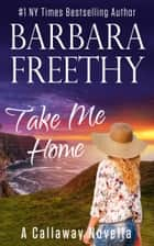 Take Me Home (A Callaway Novella) ebook by Barbara Freethy