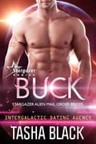 Buck: Stargazer Alien Mail Order Brides #11 ebook by