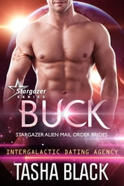 Buck: Stargazer Alien Mail Order Brides #11 ebook by Tasha Black